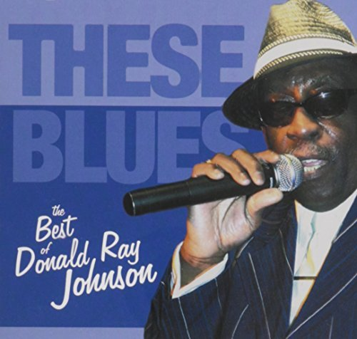 These Blues the Best of Donald Ray Johnson by Donald Ray Johnson