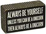 "Primitives by Kathy Always Be Yourself Unless You Can Be a Unicorn Then Always Be a Unicorn Box Sign 5"" By 3"""