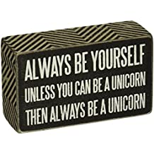 """Primitives by Kathy Box Sign, Always Be Yourself Unless You Can Be A Unicorn, 3"""" x 5"""""""
