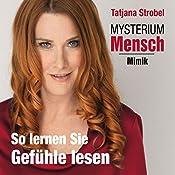 So lernen Sie Gefühle lesen (Mysterium Mensch: Mimik) | Tatjana Strobel