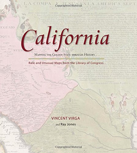 Unusual Maps - California: Mapping the Golden State through History: Rare And Unusual Maps From The Library Of Congress (Mapping the States through History)