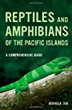 Reptiles and Amphibians of the Pacific Islands: A Comprehensive Guide, George R. Zug, 0520274962