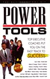 Power Tools : Top Executive Coaches Put You on the Fast Track to Success, , 0975407619