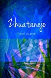 Zihuatanejo Travel Journal: High Quality Notebook for Zihuatanejo