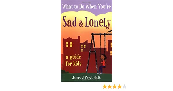 What to do when sad and lonely