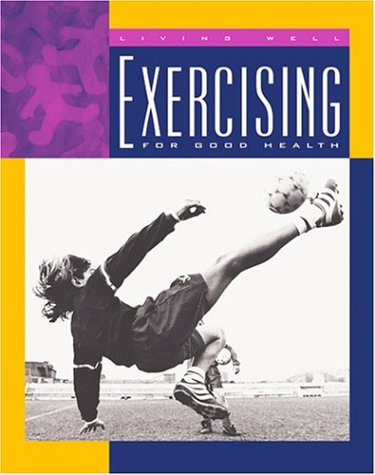 Exercising for Good Health (Living Well, Staying Healthy) ebook