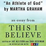 An Athlete of God: A 'This I Believe' Essay | Martha Graham