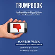 Trumpbook: How Digital Liberals Silenced a Nation into Making America Hate Again Audiobook by Naresh Vissa Narrated by William Bahl