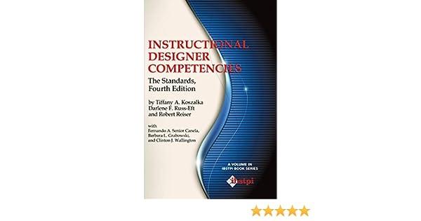 Instructional Designer Competencies The Standards Fourth Edition The Ibstpi Book Series Koszalka Tiffany A Russ Eft Darlene F Reiser Robert 9781623964030 Amazon Com Books