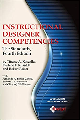 Instructional Designer Competencies The Standards Fourth Edition The Ibstpi Book Series Koszalka Tiffany A Russ Eft Darlene F Reiser Robert 9781623964030 Amazon Com Books