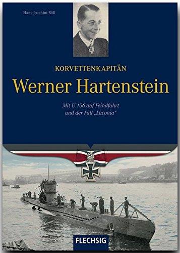 Ritterkreuzträger - Korvettenkapitän Werner Hartenstein - Mit U 156 auf Feindfahrt und der Fall