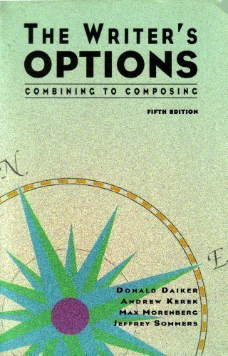 The Writer's Options: Combining to Composing 5th (fifth) Edition by Kerek, Andrew, Morenberg, Max, Sommers, Jeffrey, Daiker, Don published by Harpercollins College Div (1994)