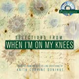Selections from When I'm on My Knees, Anita C. Donihue, 1577487184