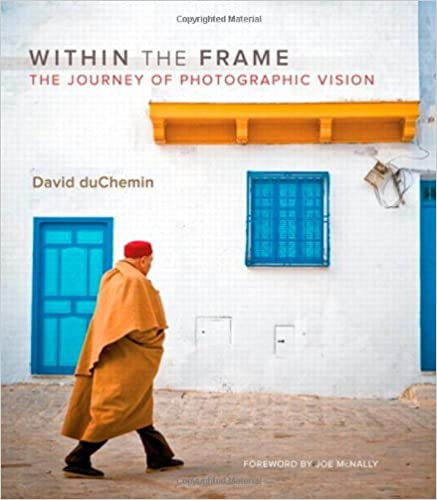 Within the Frame: The Journey of Photographic Vision: David duChemin ...
