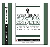 Flawless Consulting: A Guide to Getting Your Expertise Used (Wiley Audio)