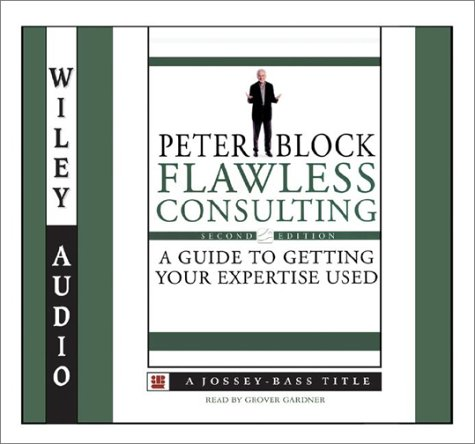 Flawless Consulting: A Guide to Getting Your Expertise Used (Wiley Audio) by Penton Overseas Inc
