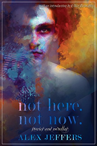 Not Here. Not Now.: Stories and Novellas
