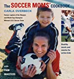 The Soccer Moms' Cookbook, Carla Overbeck, 1596370432