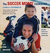 The Soccer Moms' Cookbook: Healthy Meals and Snacks for Active Kids