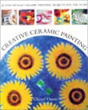 img - for Creative Ceramic Painting: 25 Step-by-Step Ceramic Painting Projects for the Home book / textbook / text book