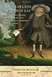 "Marcus Rediker, ""The Fearless Benjamin Lay: The Quaker Dwarf Who Became The First Revolutionary Abolitionist"" (Beacon Press, 2017)"