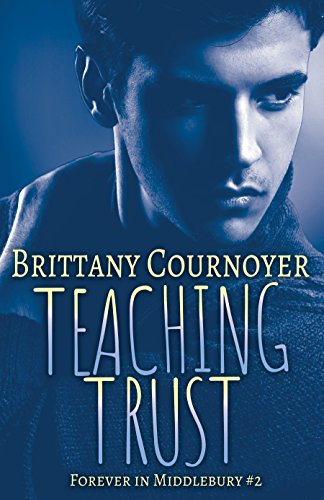 Teaching Trust: Forever in Middlebury Book 2 by [Cournoyer, Brittany]