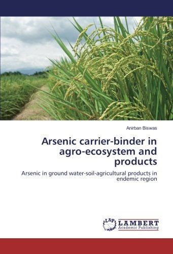 Arsenic carrier-binder in agro-ecosystem and products: Arsenic in ground water-soil-agricultural products in endemic (Eco Carrier)