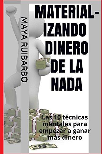 Descargar Libro Material-izando Dinero De La Nada: Las 10 Técnicas Mentales Para Empezar A Ganar Más Dinero Maya Ruibarbo