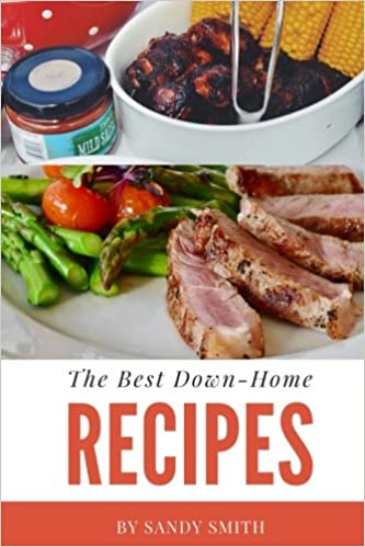 The Best Down-Home Recipes: A country cooking cookbook with