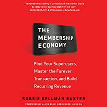 The Membership Economy: Find Your Super Users, Master the Forever Transaction, and Build Recurring Revenue Audiobook by Robbie Kellman Baxter Narrated by Tom Pile