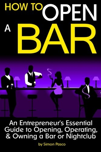 Bar Nightclub (How to Open a Bar: An Entrepreneur's Essential Guide to Opening, Operating, and Owning a Bar or Nightclub ~ ( the Bar Business Plan ))