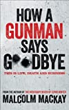 how a gunman says goodbye the glasgow trilogy book 2 by mackay malcolm 2014 paperback