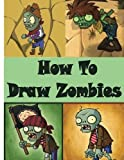 How to Draw Zombies: Zombies Drawing for Beginners (Zombies Book)