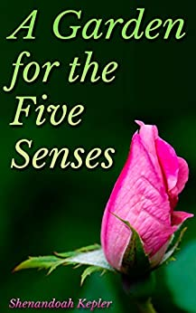 A Garden for the Five Senses: Planning and Planting (Gardens Book 11)