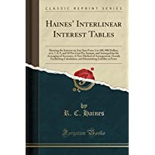 Haines' Interlinear Interest Tables: Showing the Interest on Any Sum From 1 to 100, 000 Dollars, at 6, 7, 8, 9, and 10 Per Cent Per Annum, and ... Greatly Facilitating Calculation, and Dim