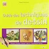 Guide des techniques de dessin : Crayon, fusain, pastel, encre, techniques mixtes