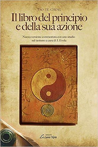 Tao-tê-ching - Il libro del principio e della sua azione: Nuova versione commentata con uno studio sul taoismo a cura di J. Evola (La Luna Nera) (Italian Edition)