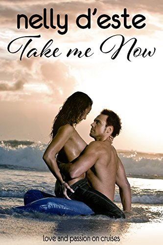 Take Me Now - A Contemporary Romance (Love and Passion on Cruises Book 2) by [d'Este, Nelly]