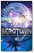 Serotonin: What It Is, What It Does And How It Is Affecting Your Life (Serotonin, anxiety, panic, concentration, chemical changes, health, moods)