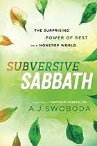 Subversive Sabbath: The Surprising Power of Rest in a Nonstop World