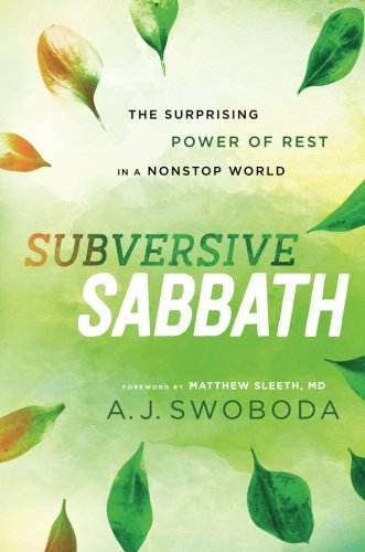 Subversive Sabbath: The Surprising Power of Rest in a Nonstop World