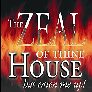The Zeal of Thine House Has Eaten Me Up! Audiobook