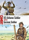 img - for US Airborne Soldier vs German Soldier: Sicily, Normandy, and Operation Market Garden, 1943 44 (Combat) book / textbook / text book