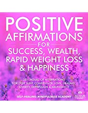 Positive Affirmations for Success, Wealth, Rapid Weight Loss & Happiness: 20+ Hours of Affirmations for Deep Sleep, Confidence, Love, Healing, Anxiety, Depression & Abundance