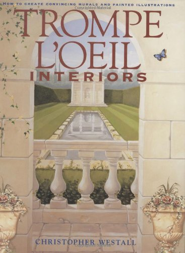 Trompe Loeil Interiors How To Create Convincing Murals And Painted Illustrations Chris Westall 0035313319914 Amazon Books