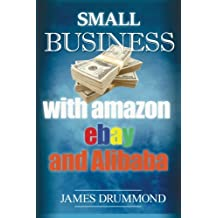 Small Business with Amazon, Ebay and Alibaba: How to Sell on FBA, Make Money online, Profitable Business, Startup Marketing Manual (Guide for Beginners Step-by-Step)