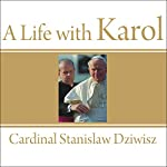 A Life with Karol: My Forty-Year Friendship with the Man Who Became Pope | Cardinal Stanislaw Dziwisz