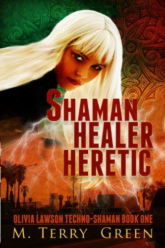 Shaman, Healer, Heretic (Olivia Lawson Techno-Shaman Book 1)