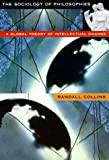 Front cover for the book The Sociology of Philosophies: A Global Theory of Intellectual Change by Randall Collins