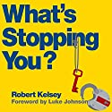 What's Stopping You?: Why Smart People Don't Always Reach Their Potential and How You Can Audiobook by Robert Kelsey Narrated by Matt Addis